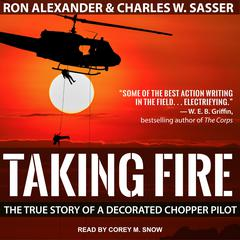 Taking Fire: The True Story of a Decorated Chopper Pilot Audiobook, by Charles W. Sasser, Ron Alexander
