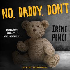 No, Daddy, Dont Audiobook, by Irene Pence