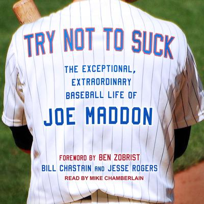 Try Not to Suck: The Exceptional, Extraordinary Baseball Life of Joe Maddon Audiobook, by Bill Chastain