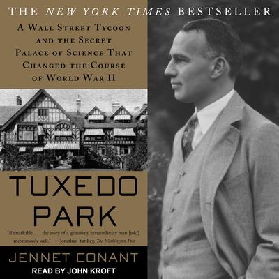 Tuxedo Park: A Wall Street Tycoon and the Secret Palace of Science That Changed the Course of World War II Audiobook, by