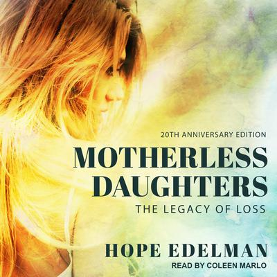 Motherless Daughters: The Legacy of Loss, 20th Anniversary Edition Audiobook, by Hope Edelman