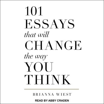 101 Essays That Will Change The Way You Think  Audiobook, by Brianna Wiest