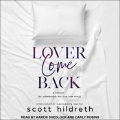 Lover Come Back: An Unbelievable But True Love Story Audiobook, by Scott Hildreth