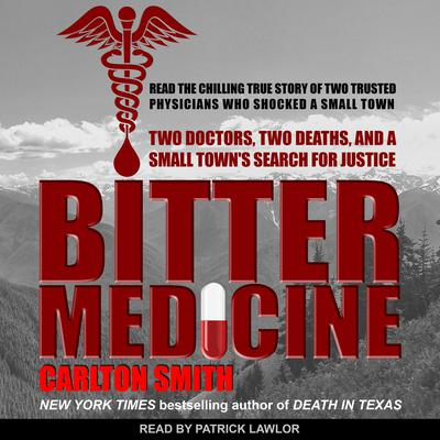Bitter Medicine: Two Doctors, Two Deaths, And A Small Towns Search For Justice Audiobook, by Carlton Smith