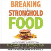 Breaking the Stronghold of Food: How We Conquered Food Addictions and Discovered a New Way of Living Audiobook, by Michael L. Brown, PhD  |