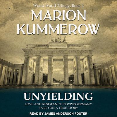Unyielding: Love and Resistance in WW2 Germany Audiobook, by Marion Kummerow