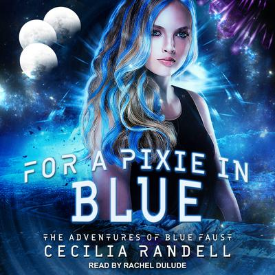 For a Pixie in Blue Audiobook, by Cecilia Randell