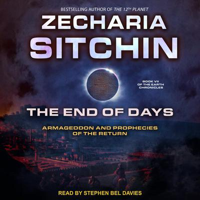 The End of Days: Armageddon and Prophecies of the Return Audiobook, by Zecharia Sitchin