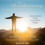 The Revolutionary Trauma Release Process: Transcend Your Toughest Times Audiobook, by Author Info Added Soon|