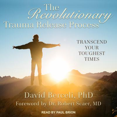 The Revolutionary Trauma Release Process: Transcend Your Toughest Times Audiobook, by David Berceli
