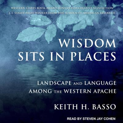 Wisdom Sits in Places: Landscape and Language Among the Western Apache Audiobook, by Keith H. Basso