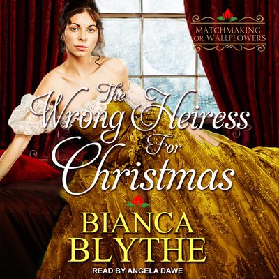 The Wrong Heiress for Christmas Audiobook, by Bianca Blythe