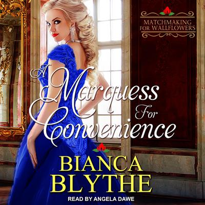 A Marquess for Convenience Audiobook, by Bianca Blythe