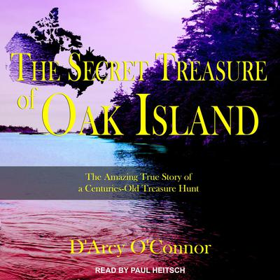 Secret Treasure of Oak Island: The Amazing True Story of a Centuries-Old Treasure Hunt Audiobook, by D'Arcy O'Connor