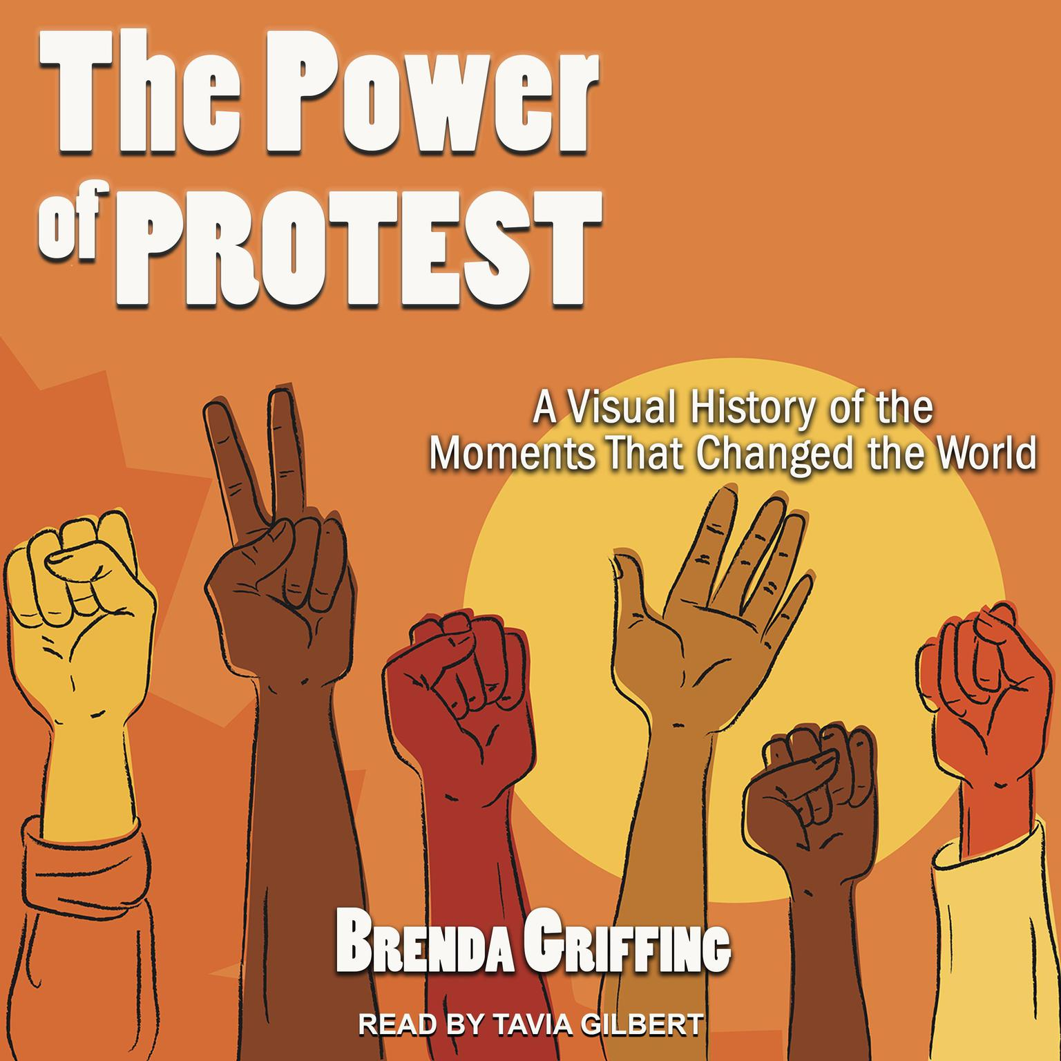 The Power of Protest: A Visual History of the Moments That Changed the World Audiobook, by Brenda Griffing