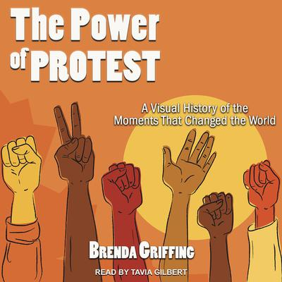 Power of Protest: A Visual History of the Moments That Changed the World Audiobook, by Brenda Griffing