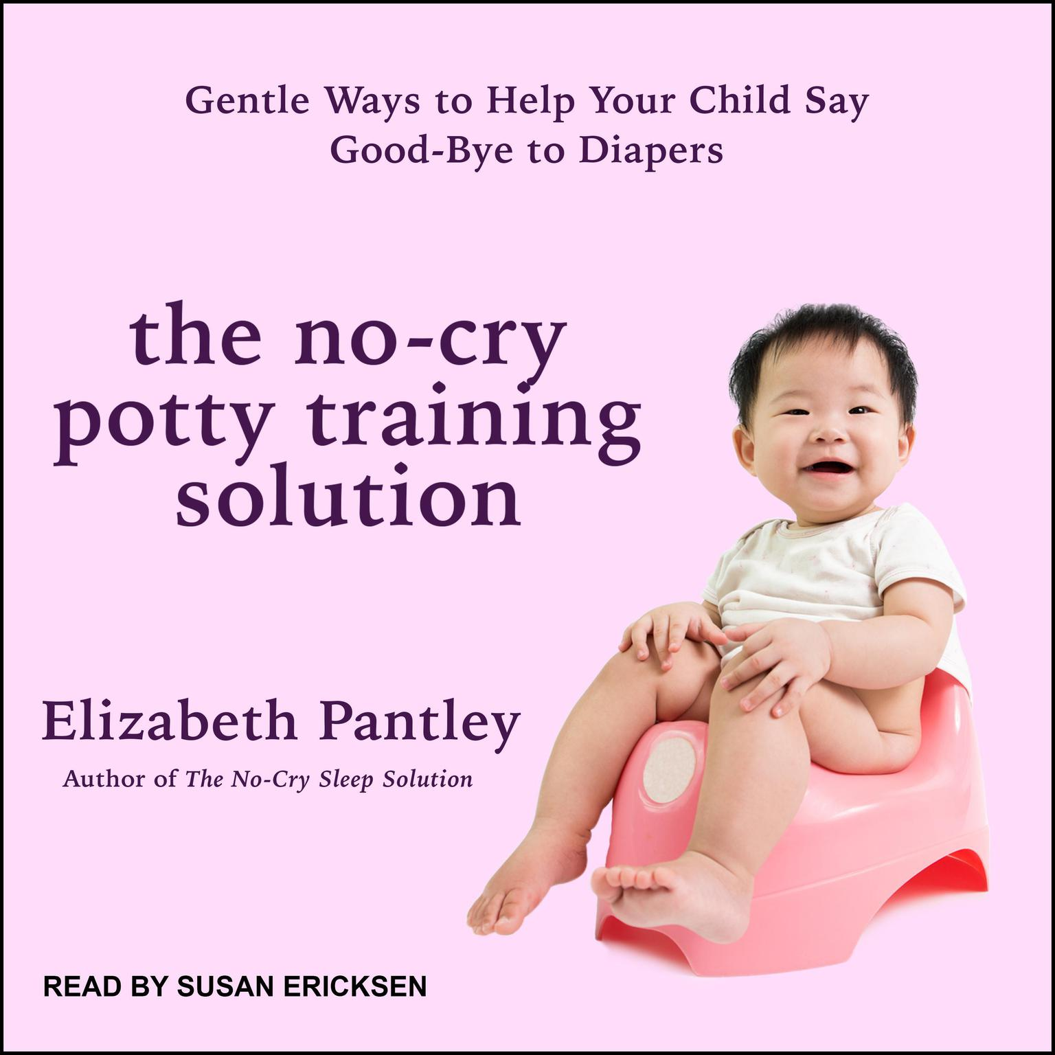 2319c66e9a1bce The No-Cry Potty Training Solution: Gentle Ways to Help Your Child Say Good