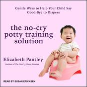 The No-Cry Potty Training Solution: Gentle Ways to Help Your Child Say Good-Bye to Diapers Audiobook, by Elizabeth Pantley|