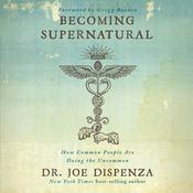 Becoming Supernatural: How Common People Are Doing The Uncommon Audiobook, by Joe Dispenza