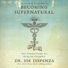 Becoming Supernatural: How Common People Are Doing The Uncommon Audiobook, by