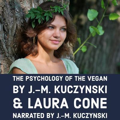 The Psychology of the Vegan Audiobook, by J.-M. Kuczynski & Laura Cone