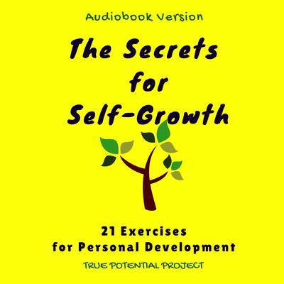 The Secrets for Self-Growth: 21 Exercises for Personal Development Audiobook, by 21 Exercises