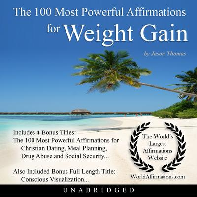 The 100 Most Powerful Affirmations for Weight Gain Audiobook, by Jason Thomas
