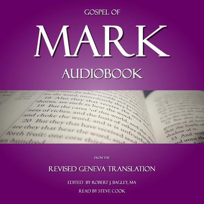 Gospel of Mark Audiobook: From The Revised Geneva Translation Audiobook, by Steve Cook
