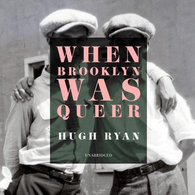 When Brooklyn Was Queer Audiobook, by Hugh Ryan
