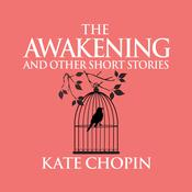 The Awakening and Other Short Stories Audiobook, by Kate Chopin|