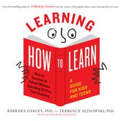 Learning How to Learn: How to Succeed in School Without Spending All Your Time Studying; A Guide for Kids and Teens Audiobook, by Barbara Oakley|