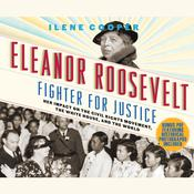 Eleanor Roosevelt, Fighter for Justice: Her Impact on the Civil Rights Movement, the White House, and the World Audiobook, by Ilene Cooper