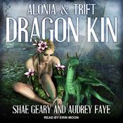 Dragon Kin: Alonia & Trift Audiobook, by Audrey Faye, Shae Geary