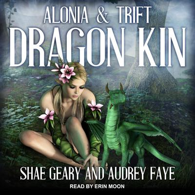 Dragon Kin: Alonia & Trift Audiobook, by Audrey Faye