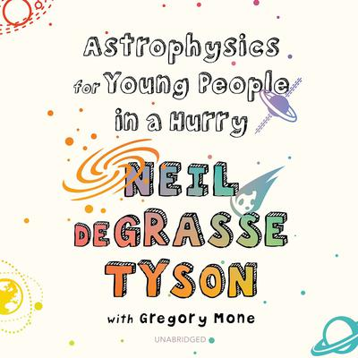 Astrophysics for Young People in a Hurry Audiobook, by Neil deGrasse Tyson