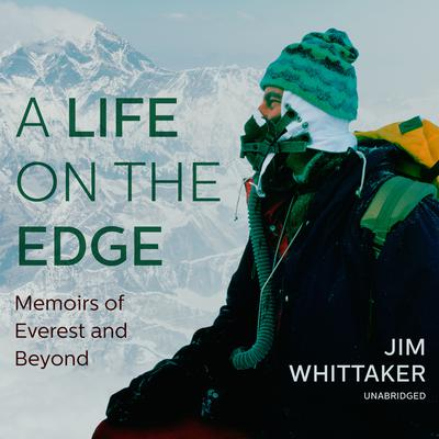 A Life on the Edge: Memoirs of Everest and Beyond Audiobook, by Jim Whittaker