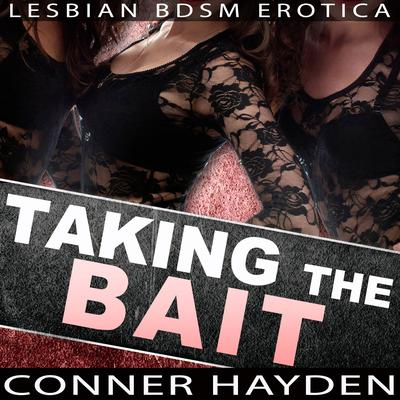 Taking the Bait – Lesbian BDSM Erotica Audiobook, by Conner Hayden
