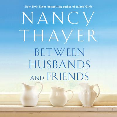 Between Husbands and Friends: A Novel Audiobook, by