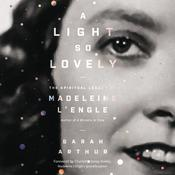 A Light So Lovely: The Spiritual Legacy of Madeleine LEngle, Author of A Wrinkle in Time Audiobook, by Author Info Added Soon