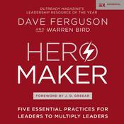 Hero Maker: Five Essential Practices for Leaders to Multiply Leaders Audiobook, by Dave Ferguson, Warren Bird