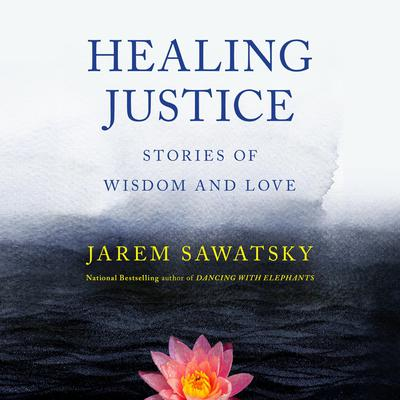 Healing Justice: Stories of Wisdom and Love Audiobook, by Jarem Sawatsky