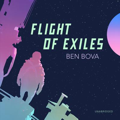 Flight of Exiles Audiobook, by Ben Bova