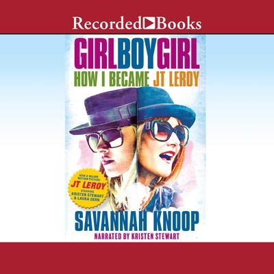 Girl Boy Girl: How I Became JT Leroy Audiobook, by Savannah Knoop