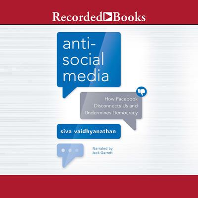 Anti-Social Media: How Facebook Disconnects Us and Undermines Democracy Audiobook, by Siva Vaidhyanathan