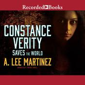 Constance Verity Saves the World Audiobook, by A. Lee Martinez