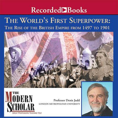 The Worlds First Superpower: The Rise of the British Empire From 1497 To 1901 Audiobook, by Denis Judd