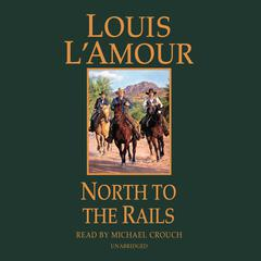 North to the Rails: A Novel Audiobook, by Louis L'Amour