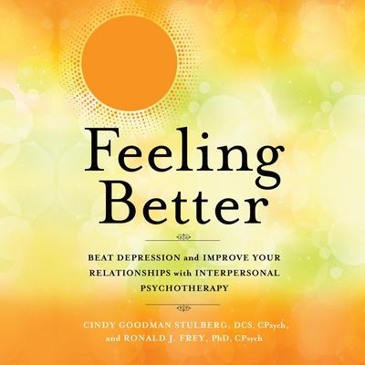 Feeling Better: Beat Depression and Improve Your Relationships with Interpersonal Psychotherapy Audiobook, by Cindy Goodman Stulberg, DCS, CPsych