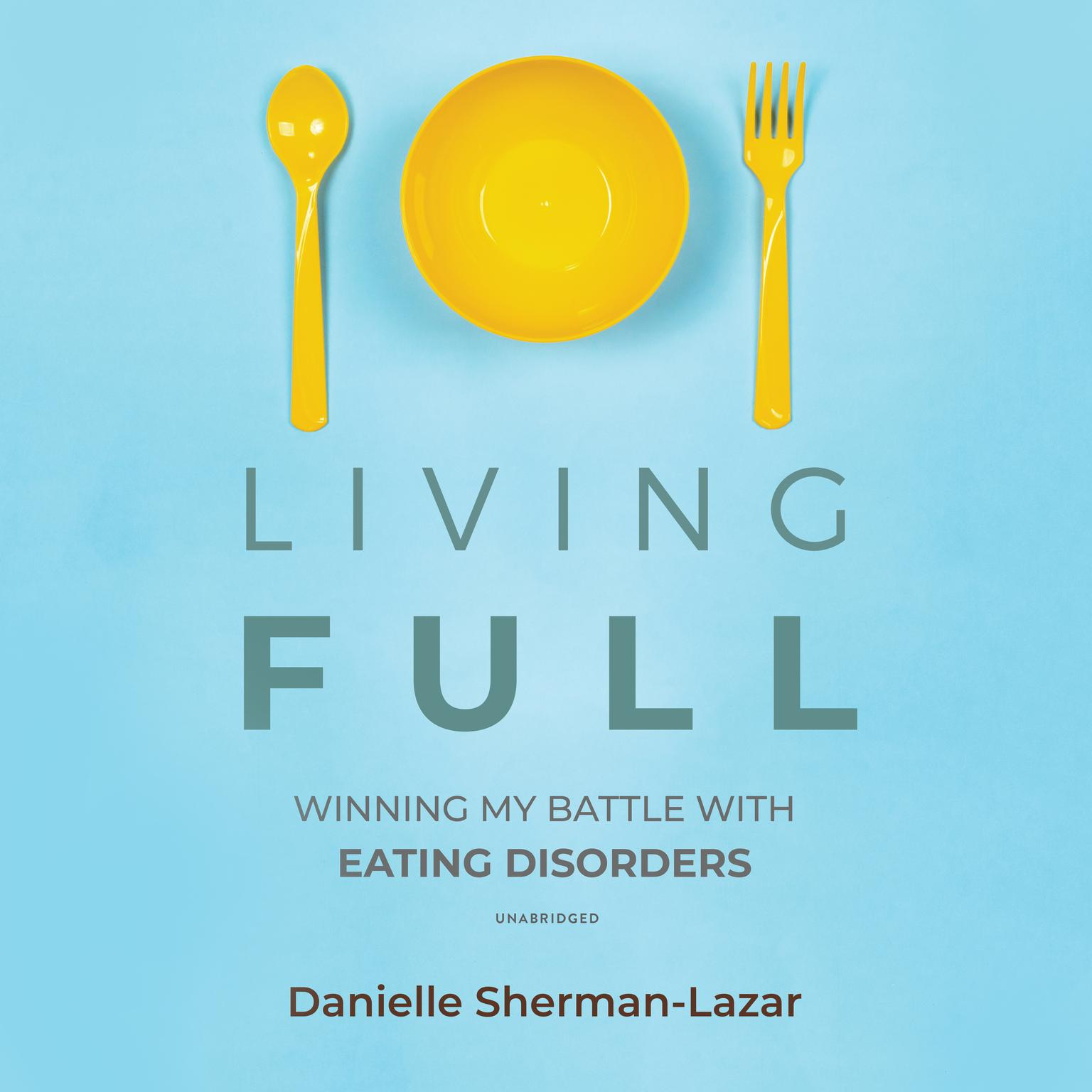 Printable Living FULL: Winning My Battles with Eating Disorders Audiobook Cover Art
