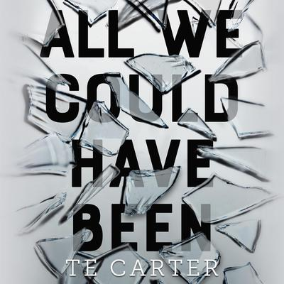 All We Could Have Been Audiobook, by TE Carter